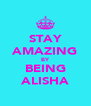 STAY AMAZING BY BEING ALISHA - Personalised Poster A4 size