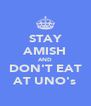 STAY AMISH AND DON'T EAT AT UNO's - Personalised Poster A4 size