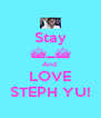 Stay ^_^ And  LOVE STEPH YU! - Personalised Poster A4 size