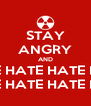STAY ANGRY AND HATE HATE HATE HATE HATE HATE HATE HATE - Personalised Poster A4 size