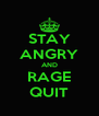 STAY ANGRY AND RAGE QUIT - Personalised Poster A4 size