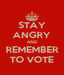 STAY ANGRY AND REMEMBER TO VOTE - Personalised Poster A4 size