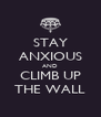 STAY ANXIOUS AND CLIMB UP THE WALL - Personalised Poster A4 size