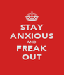 STAY ANXIOUS AND FREAK OUT - Personalised Poster A4 size