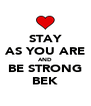 STAY AS YOU ARE AND BE STRONG BEK - Personalised Poster A4 size