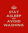 STAY ASLEEP AND AVOID WASHING - Personalised Poster A4 size