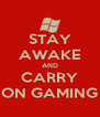STAY AWAKE AND CARRY ON GAMING - Personalised Poster A4 size