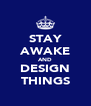 STAY AWAKE AND DESIGN THINGS - Personalised Poster A4 size