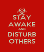 STAY AWAKE AND DISTURB OTHERS - Personalised Poster A4 size