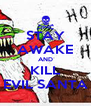 STAY AWAKE AND KILL EVIL SANTA - Personalised Poster A4 size