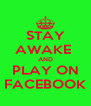 STAY AWAKE  AND PLAY ON FACEBOOK - Personalised Poster A4 size