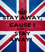 STAY AWAY, CAUSE I CAN'T  STAY AWAY!  - Personalised Poster A4 size