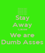 Stay Away Cause We are Dumb Asses - Personalised Poster A4 size