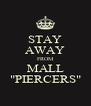"STAY AWAY FROM MALL ""PIERCERS"" - Personalised Poster A4 size"