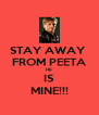 STAY AWAY  FROM PEETA HE IS MINE!!! - Personalised Poster A4 size