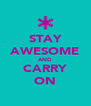 STAY AWESOME AND CARRY ON - Personalised Poster A4 size