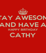 STAY AWESOME AND HAVE A HAPPY BIRTHDAY CATHY  - Personalised Poster A4 size