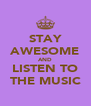 STAY AWESOME AND LISTEN TO THE MUSIC - Personalised Poster A4 size