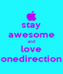 stay awesome and love onedirection - Personalised Poster A4 size