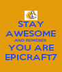 STAY AWESOME AND REMEBER YOU ARE EPICRAFT7 - Personalised Poster A4 size