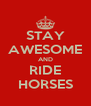 STAY AWESOME AND RIDE HORSES - Personalised Poster A4 size