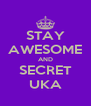 STAY AWESOME AND SECRET UKA - Personalised Poster A4 size
