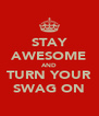 STAY AWESOME AND TURN YOUR SWAG ON - Personalised Poster A4 size