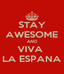 STAY AWESOME AND VIVA  LA ESPANA - Personalised Poster A4 size