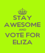 STAY AWESOME AND VOTE FOR ELIZA - Personalised Poster A4 size