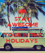 STAY AWESOME CAUSE YOUR IN THE HOLIDAYS  - Personalised Poster A4 size