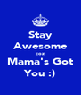 Stay Awesome coz Mama's Got You :) - Personalised Poster A4 size