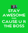 STAY AWESOME DAD CAUSE U R THE BOSS - Personalised Poster A4 size