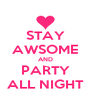 STAY AWSOME AND PARTY ALL NIGHT - Personalised Poster A4 size