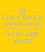 STAY BACK GENEVIEVE IF GOING TO GUT YOU WITH HER KNIFE - Personalised Poster A4 size