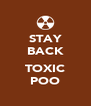 STAY BACK  TOXIC POO - Personalised Poster A4 size
