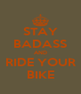 STAY BADASS AND RIDE YOUR BIKE - Personalised Poster A4 size