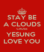 STAY BE A CLOUDS CAUSE YESUNG  LOVE YOU - Personalised Poster A4 size