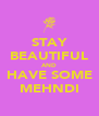 STAY BEAUTIFUL AND HAVE SOME MEHNDI - Personalised Poster A4 size