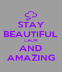 STAY BEAUTIFUL CALM AND AMAZING - Personalised Poster A4 size