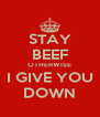 STAY BEEF OTHERWISE I GIVE YOU DOWN - Personalised Poster A4 size