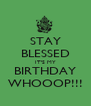 STAY BLESSED IT'S MY BIRTHDAY WHOOOP!!! - Personalised Poster A4 size