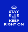 STAY BLUE AND KEEP RIGHT ON - Personalised Poster A4 size