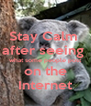 Stay Calm  after seeing  what some people post on the Internet - Personalised Poster A4 size
