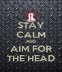 STAY CALM AND AIM FOR THE HEAD - Personalised Poster A4 size