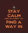 STAY CALM AND ATTEMPT TO FIND A WAY IN - Personalised Poster A4 size