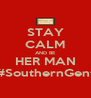 STAY CALM AND BE HER MAN #SouthernGent - Personalised Poster A4 size