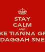 STAY CALM AND BE LIKE TIANNA GRANT JHUS DAGGAH SNEAKBO - Personalised Poster A4 size