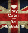 Stay  Calm  And  Be  MEEEEE!!!!!! - Personalised Poster A4 size