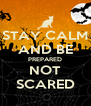 STAY CALM AND BE PREPARED NOT SCARED - Personalised Poster A4 size