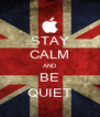 STAY CALM AND BE QUIET - Personalised Poster A4 size